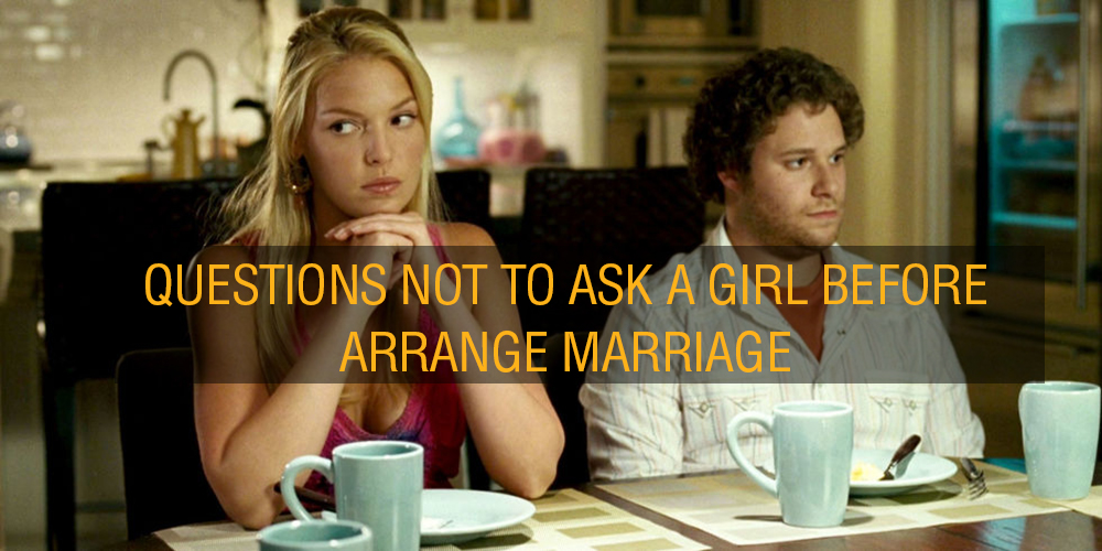 Questions not to ask a girl before Arrange Marriage